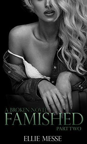 Famished: Part Two: (Book Three) (The Broken Series 3)