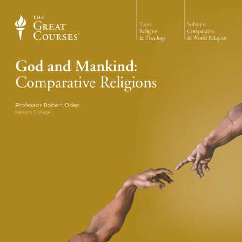 God and Mankind: Comparative Religions Audiobook By Robert Oden,                                                                                        The Great Courses cover art