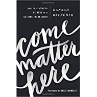 [By Hannah Brencher ] Come Matter Here: Your Invitation to Be Here in a Getting There World (Paperback)【2018】by Hannah Brencher (Author) (Paperback)