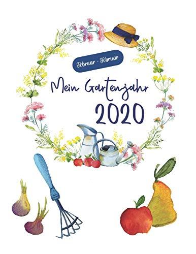 Mein Garten 2020: Pflanzplaner, Beetplaner, Wochenplaner, Notizbuch, Pflanzensteckbriefe - Februar bis Februar - 100 Seiten, Gartenplaner für ... Pflanzenliebhaber, Jahresplaner und Journal