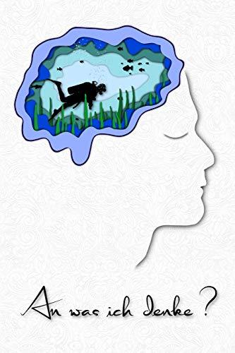 An was ich denke?: an mein Lieblingshobby Tauchen. Notizbuch für Taucher, Diving Logbuch, Schnorchler Tagebuch