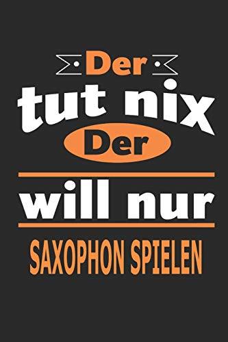 Der tut nix Der will nur saxophon spielen: Notizbuch, Notizblock, Geburtstag Geschenk Buch mit 110 linierten Seiten