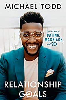 Relationship Goals: How to Win at Dating, Marriage, and Sex by [Michael Todd]