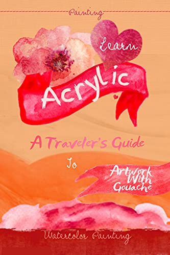 Learn Acrylic: A Traveler's Guide To Artwork With Gouache (English Edition)