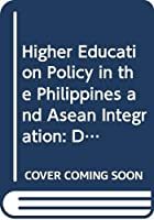 Higher Education Policy in the Philippines and Asean Integration: Demands and Challenges