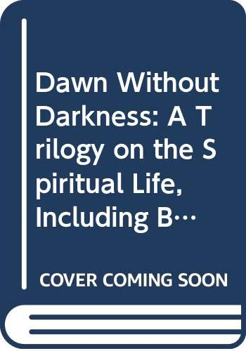 Dawn Without Darkness: A Trilogy on the Spiritual Life, Including Belief in Human Life and Free to Be Faithful