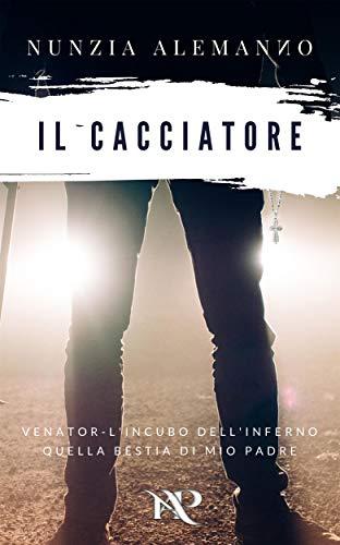 Il Cacciatore: Venator L'Incubo dell'Inferno - Quella Bestia di mio Padre (Italian Edition)