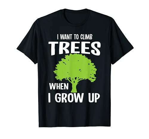 I Want To Climb Trees When I Grow Up I Tree Climber T-Shirt