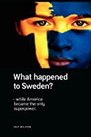 What Happened to Sweden?: While America Became the Only Superpower