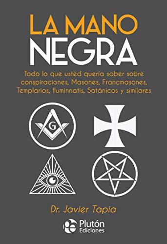 La Mano Negra: Todo lo que usted quería saber sobre conspiraciones, masones, francmasones, templarios, iluminnatis, satánicos y similares: 0 (Colección Nueva Era)