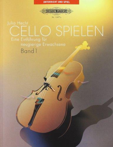 Cello Spielen 1. Violoncello. Eine Einführung für neugierige Erwachsene.