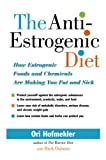 The Anti-Estrogenic Diet: How Estrogenic Foods and Chemicals Are Making You Fat and Sick anti estrogens May, 2021