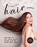 Healthy Hair Cookbook: Recipes to Let Your Hair Shine and Be Your Best Self