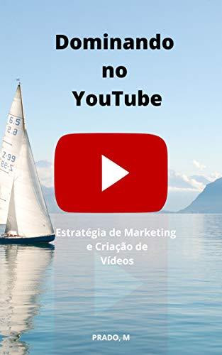 Dominando  no  YouTube: Estratégia de Marketing e Criação de Vídeos (Portuguese Edition)