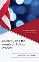 Celebrity and the American Political Process: Integrated Marketing Communication