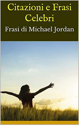 Citazioni E Frasi Celebri Frasi Di Michael Jordan Italian