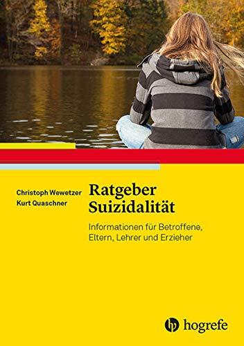 Ratgeber Suizidalität: Informationen für Betroffene, Eltern, Lehrer und Erzieher (Ratgeber Kinder- und Jugendpsychotherapie)