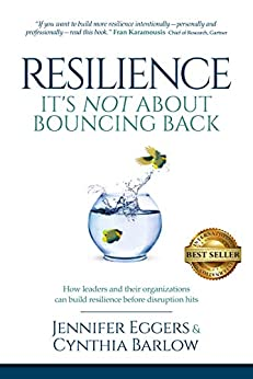 Resilience: It's Not About Bouncing Back: How Leaders and Organizations Can Build Resilience Before Disruption Hits by [Jennifer Eggers, Cynthia Barlow]