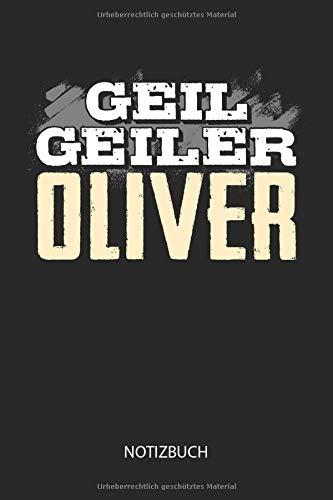 Geil Geiler Oliver - Notizbuch: Lustiges individuelles personalisiertes Männer Namen Blanko Notizbuch DIN A5 dotted leere Seiten. Vatertag, Namenstag, Weihnachts & Geburtstags Geschenk Idee.