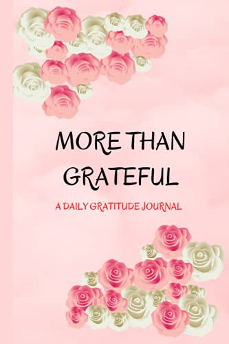 More Than Grateful: A Daily Gratitude Journal For Building happiness, mindfulness and positivity  Ju