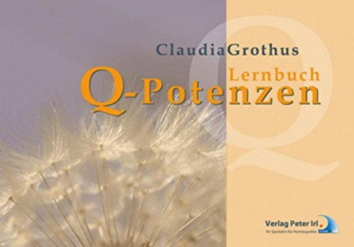 Lernbuch Q - Potenzen: Flüssige Gaben nach Dr. Samuel Hahnemanns letztem Vermächtnis