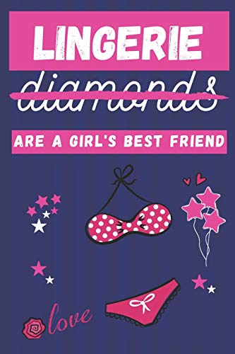 Lingerie Are a Girl's Best Friend: Cute Lingerie Gifts for Girls and Women... Lined Paperback Journal