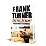 Try This At Home: Adventures in songwriting: THE SUNDAY TIMES BESTSELLER - Frank Turner