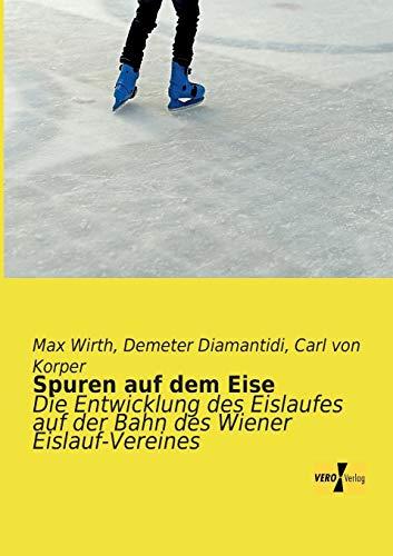 Spuren auf dem Eise: Die Entwicklung des Eislaufes auf der Bahn des Wiener Eislauf-Vereines