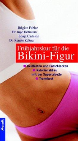 Frühjahrskur für die Bikini-Figur: Die 3 Erfolgsstrategien: Heilfasten und Entschlacken. Kalorienabbau mit der Supertabelle. Trennkost