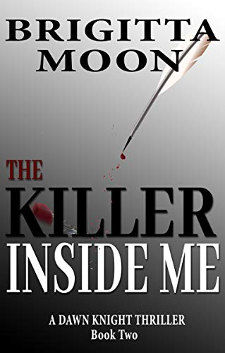 Book: The Killer Inside Me - A Dawn Knight Kindle Single (Dawn Knight Thriller Book 2) by Brigitta Moon