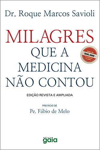 Milagres que a medicina não contou (Roque Marcos Savioli)