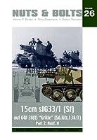 Nuts & Bolts Vol.26 : 15cm sIG33/1 (Sf) auf GW 38(t) Grille Sd.Kfz. 138/1), Part 2: Ausf. H