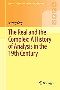 The Real and the Complex  A History of Analysis in the 19th Century  Springer Undergraduate Mathematics Series