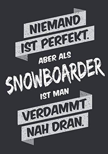 Niemand ist perfekt, aber als Snowboarder ist man verdammt nah dran: Notizbuch im Format A5, Notizheft als lustiges Geschenk zum Geburtstag oder zu ... oder Kollegen mit dem Hobby Snowboarden