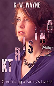 KT RISING: Privilege is a Prison (Chronicling a Family's Lives Book 2) by [G. W. Wayne]