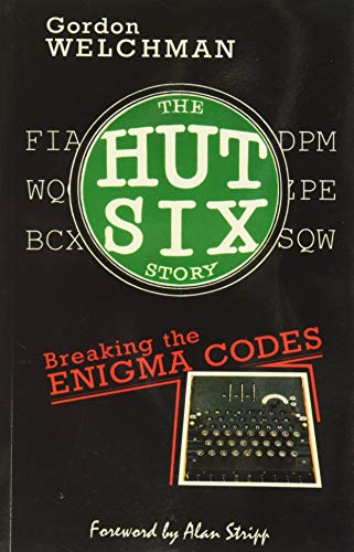 Welchman, G: Hut Six Story: Breaking the Enigma Codes