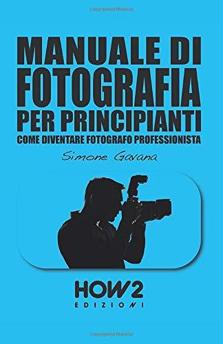 MANUALE DI FOTOGRAFIA PER PRINCIPIANTI: Come diventare Fotografo Professionista: Volume 2: Vol. 2