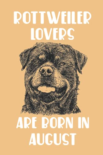 Rottweiler Lovers Are Born In August Edt 12: Birthday Gift for Rottweiler Lover, Rottweiler Lovers Gifts, Cute Rottweiler Notebook - 120 Pages