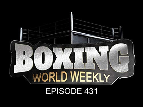 Boxing World Weekly - Episode 431