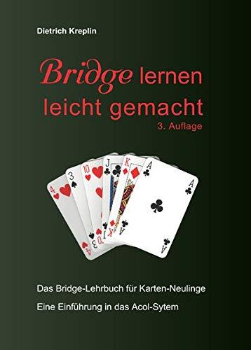 Bridge lernen leicht gemacht: Das Bridge-Lehrbuch für Karten-Neulinge. Eine Einführung in das Acol-System