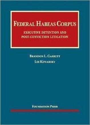 Federal Habeas Corpus: Executive Detention and Post-conviction Litigation (University Casebook Series) 1st edition by Garrett, Brandon, Kovarsky, Lee (2013) Hardcover
