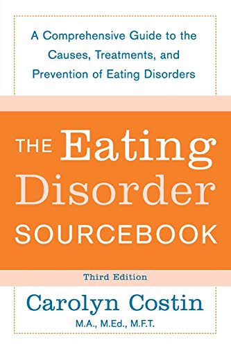 The Eating Disorders Sourcebook: A Comprehensive Guide to the Causes, Treatments, and Prevention of