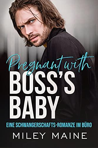 Pregnant with Boss's Baby: Eine Schwangerschafts-Romanze im Büro (Milliardäre Bosse 3) (German Edition)