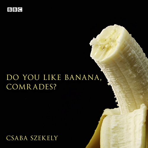 Do You Like Banana, Comrades?     A BBC Radio 4 dramatisation              By:                                                                                                                                 Csaba Szekely                               Narrated by:                                                                                                                                 Freddy White,                                                                                        Jane Whittenshaw                      Length: 43 mins     2 ratings     Overall 3.5