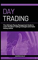 Day Trading: The Ultimate Money Management Guide to Learn the Best Trading Strategies and Make Money Online with a Daily Strategy for Budget Management