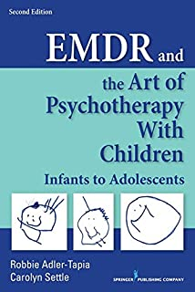 EMDR and the Art of Psychotherapy with Children: Infants to Adolescents 2ed