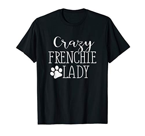 Crazy Frenchie Lady - Funny Frenchie Lover Shirt Gift