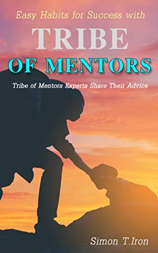 Easy Habits for Success with Tribe of Mentors: Tribe of Mentors Experts Share Their Advice (English Edition)