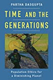 Time and the Generations: Population Ethics for a Diminishing Planet (Kenneth J. Arrow Lecture Series) (English Edition)