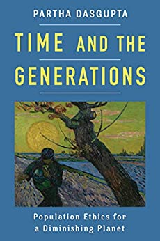 Time and the Generations: Population Ethics for a Diminishing Planet (Kenneth J. Arrow Lecture Series) by [Partha Dasgupta]